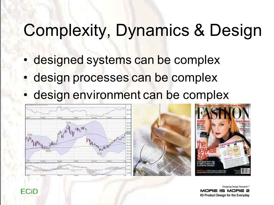 Complexity, Dynamics & Design designed systems can be complex design processes can be complex design environment can be complex