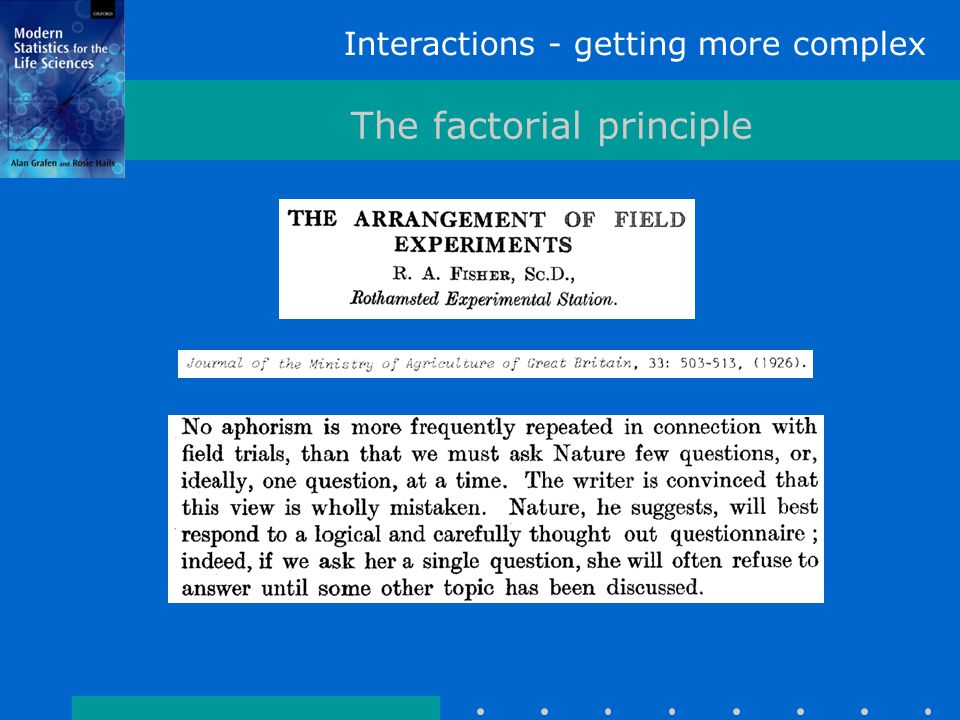 Interactions - getting more complex Last words… Factorial experimental designs are very useful Interactions are about one x-variable affecting how another affects y Know how to construct the model Know how to construct the fitted value equation Marginality is important, but more on that later… Checking the models I: independence Read Chapter 8