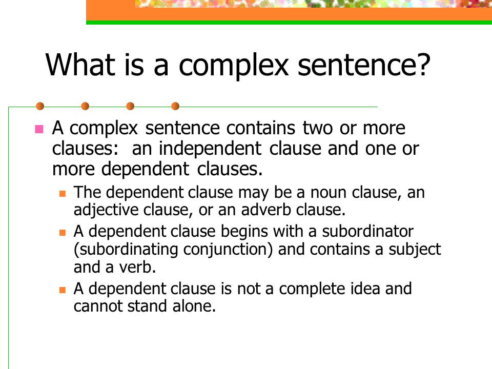 Examples of complex sentences complex sentence with an adverbial clause: After I finish washing the dishes, I ought to mow the lawn.