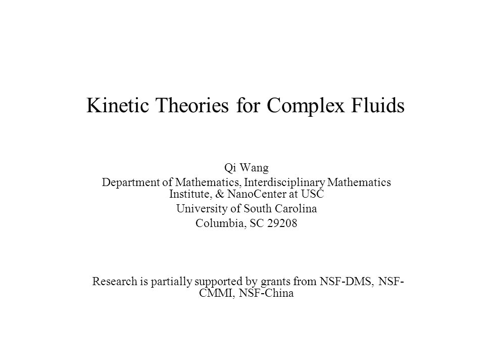 Kinetic Theories for Complex Fluids Qi Wang Department of Mathematics, Interdisciplinary Mathematics Institute, & NanoCenter at USC University of Sout