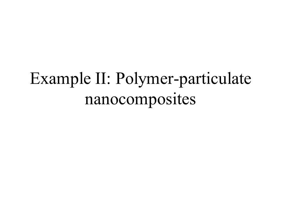 Example II: Polymer-particulate nanocomposites