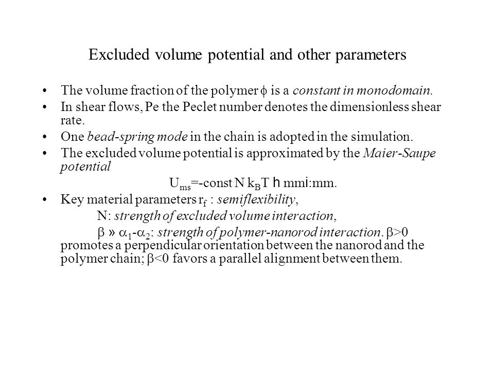 Excluded volume potential and other parameters The volume fraction of the polymer is a constant in monodomain. In shear flows, Pe the Peclet number de