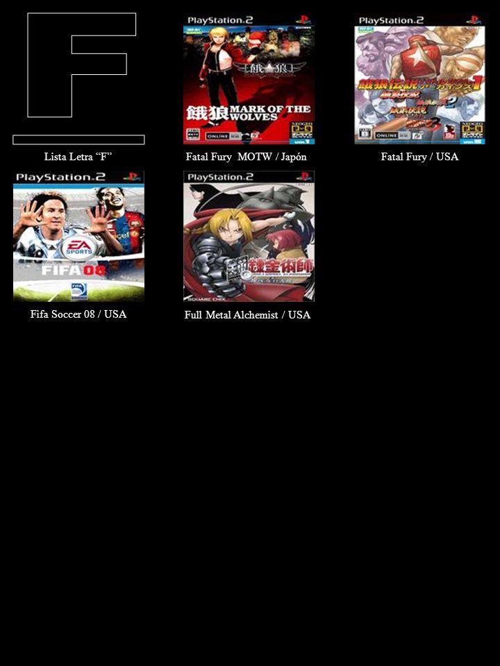 Lista Letra F Fatal Fury MOTW / Japón Fatal Fury / USA Fifa Soccer 08 / USA Full Metal Alchemist / USA / USA-Japón