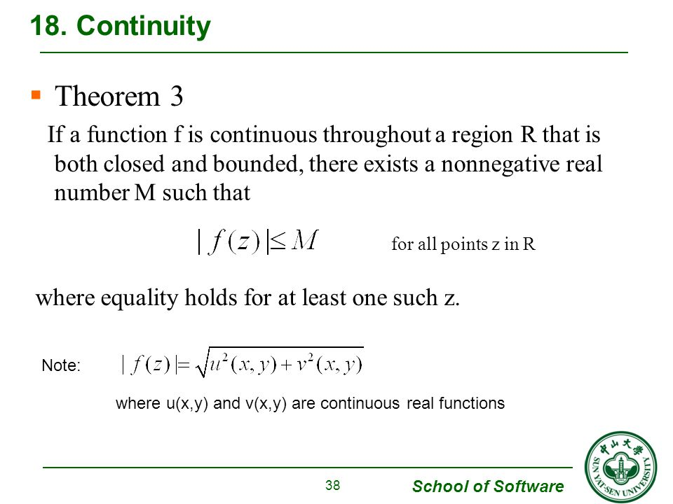 School of Software Theorem 3 If a function f is continuous throughout a region R that is both closed and bounded, there exists a nonnegative real number M such that where equality holds for at least one such z.