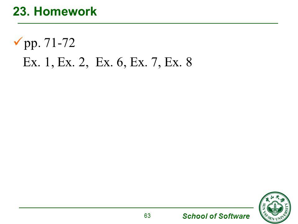 School of Software pp. 71-72 Ex. 1, Ex. 2, Ex. 6, Ex. 7, Ex. 8 23. Homework 63
