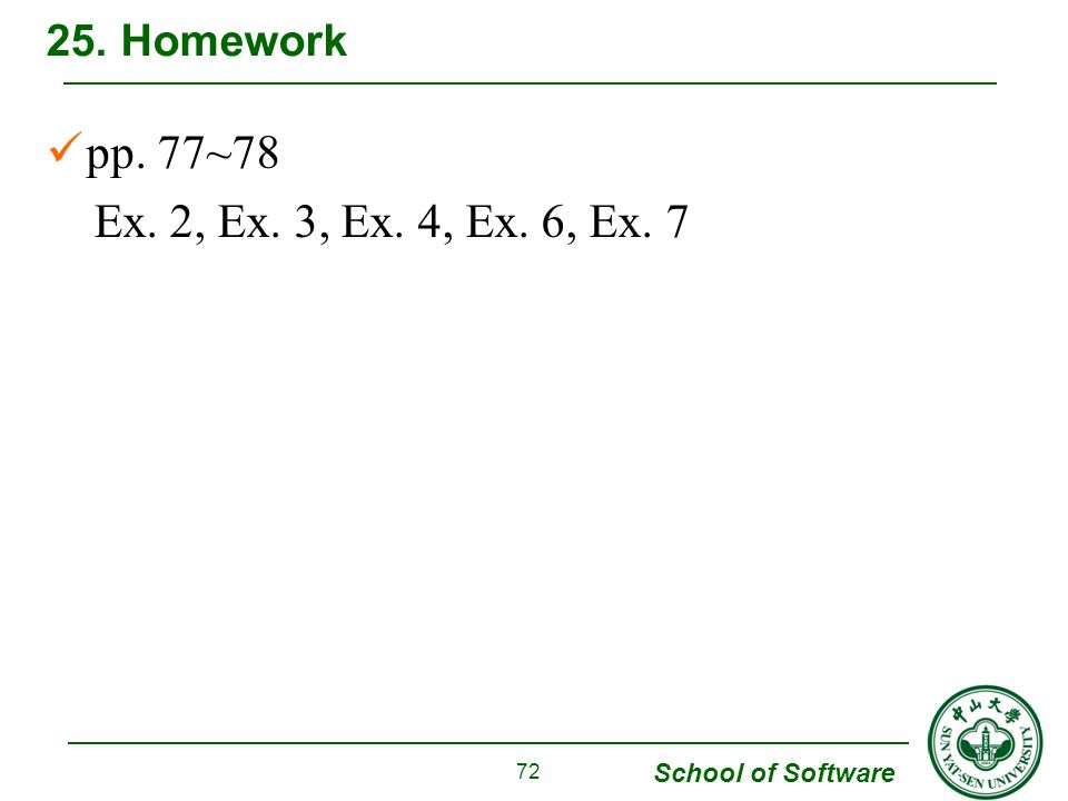 School of Software pp. 77~78 Ex. 2, Ex. 3, Ex. 4, Ex. 6, Ex Homework 72