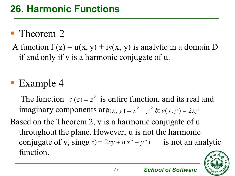 School of Software Theorem 2 A function f (z) = u(x, y) + iv(x, y) is analytic in a domain D if and only if v is a harmonic conjugate of u.