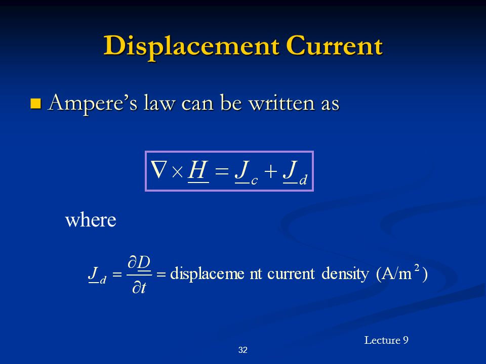 Lecture 9 32 Displacement Current Amperes law can be written as Amperes law can be written as where