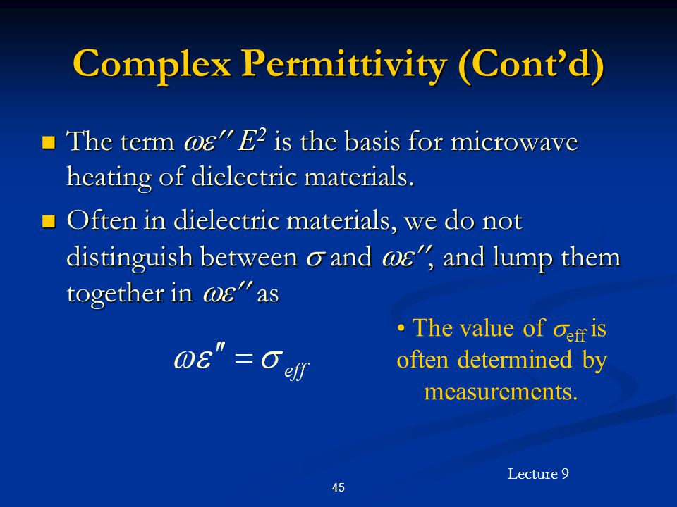 Lecture 9 45 Complex Permittivity (Contd) The term E 2 is the basis for microwave heating of dielectric materials.