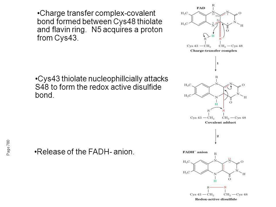 Page 780 Charge transfer complex-covalent bond formed between Cys48 thiolate and flavin ring. N5 acquires a proton from Cys43. Cys43 thiolate nucleoph