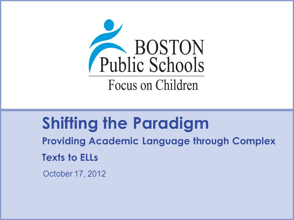 Shifting the Paradigm Providing Academic Language through Complex Texts to ELLs October 17, 2012