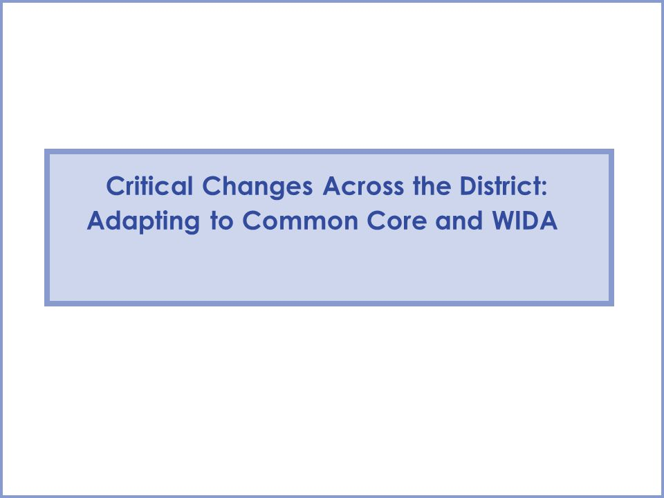 Critical Changes Across the District: Adapting to Common Core and WIDA