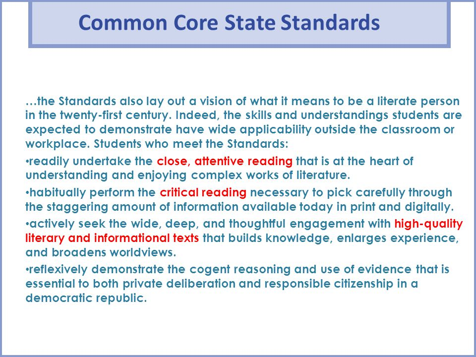 Common Core State Standards …the Standards also lay out a vision of what it means to be a literate person in the twenty-first century. Indeed, the ski