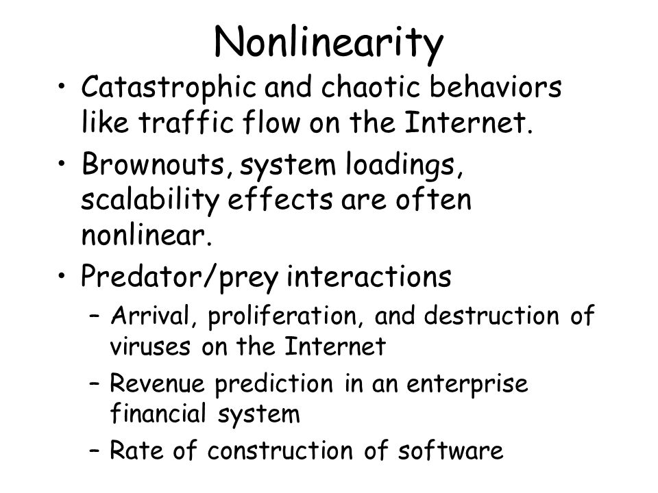 Nonlinearity Catastrophic and chaotic behaviors like traffic flow on the Internet.