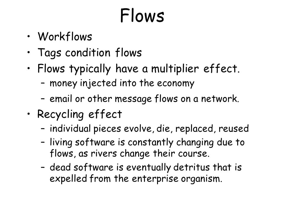 Flows Workflows Tags condition flows Flows typically have a multiplier effect.