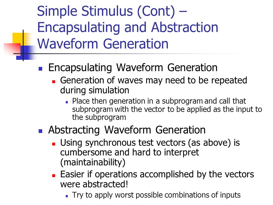 Simple Stimulus (Cont) – Encapsulating and Abstraction Waveform Generation Encapsulating Waveform Generation Generation of waves may need to be repeat