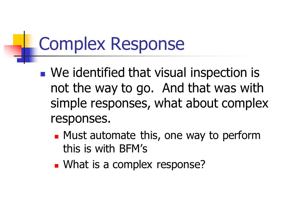 Complex Response We identified that visual inspection is not the way to go. And that was with simple responses, what about complex responses. Must aut