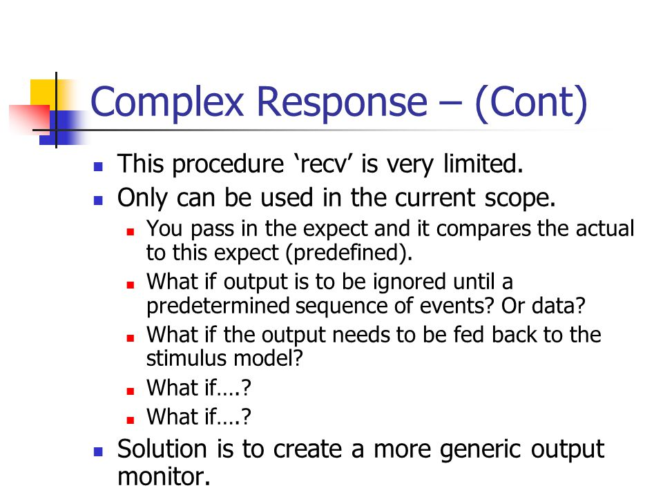 Complex Response – (Cont) This procedure recv is very limited. Only can be used in the current scope. You pass in the expect and it compares the actua