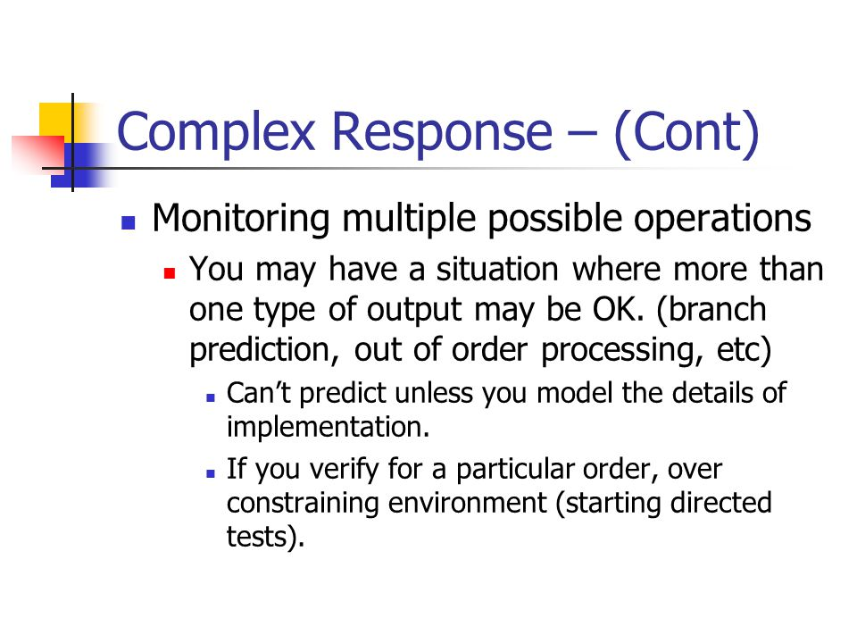 Complex Response – (Cont) Monitoring multiple possible operations You may have a situation where more than one type of output may be OK. (branch predi