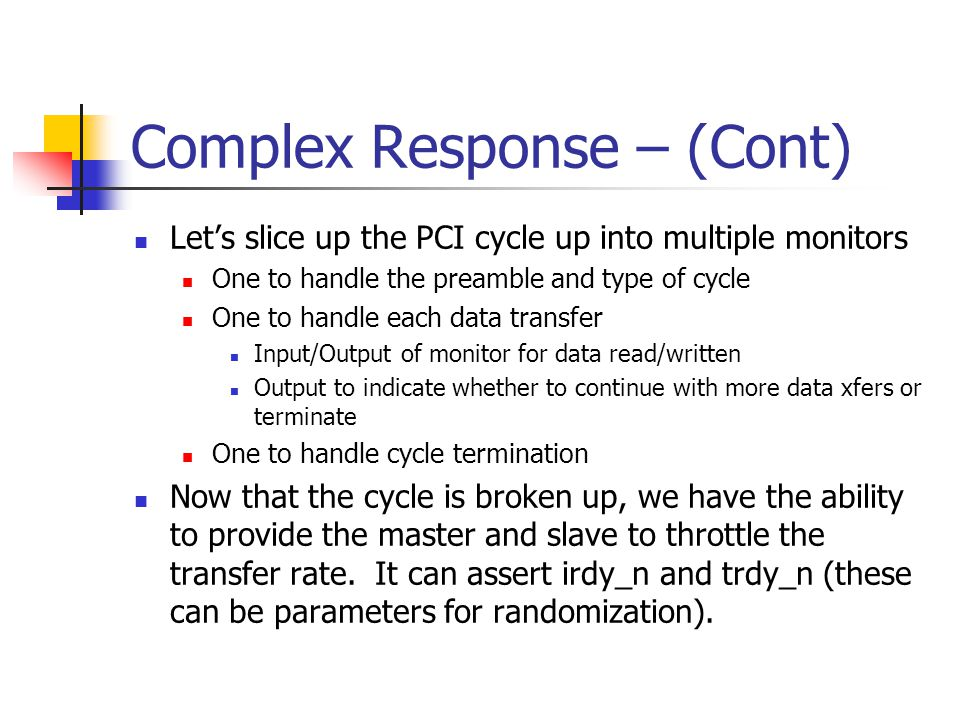 Complex Response – (Cont) Lets slice up the PCI cycle up into multiple monitors One to handle the preamble and type of cycle One to handle each data t