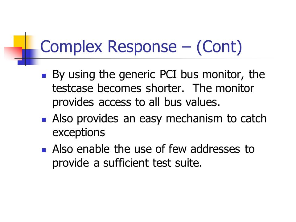 Complex Response – (Cont) By using the generic PCI bus monitor, the testcase becomes shorter. The monitor provides access to all bus values. Also prov