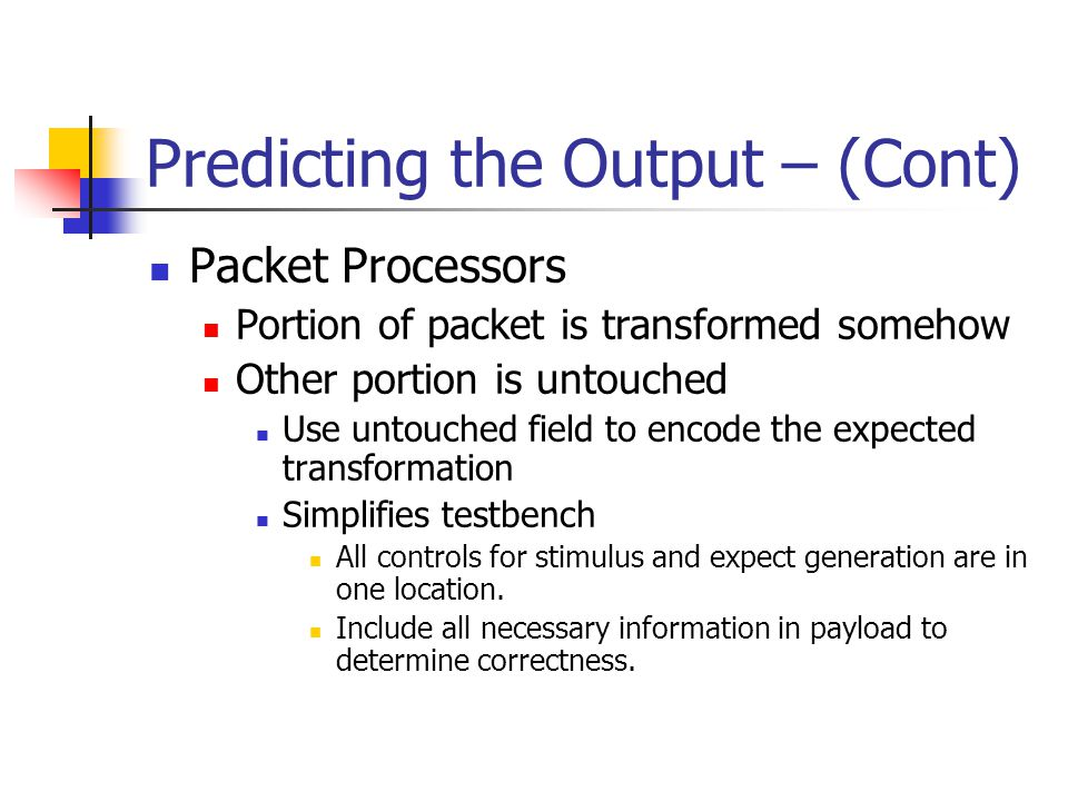 Predicting the Output – (Cont) Packet Processors Portion of packet is transformed somehow Other portion is untouched Use untouched field to encode the