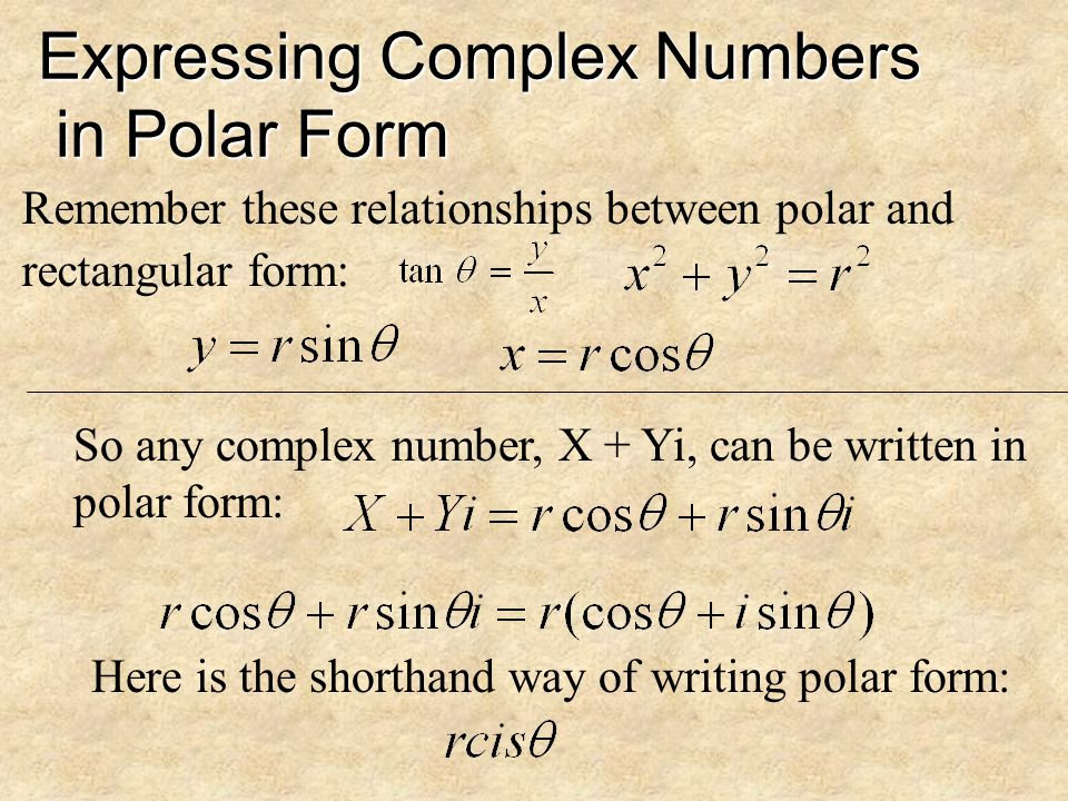 Expressing Complex Numbers in Polar Form Now, any Complex Number can be expressed as: X + Y i That number can be plotted as on ordered pair in rectangular form like so…