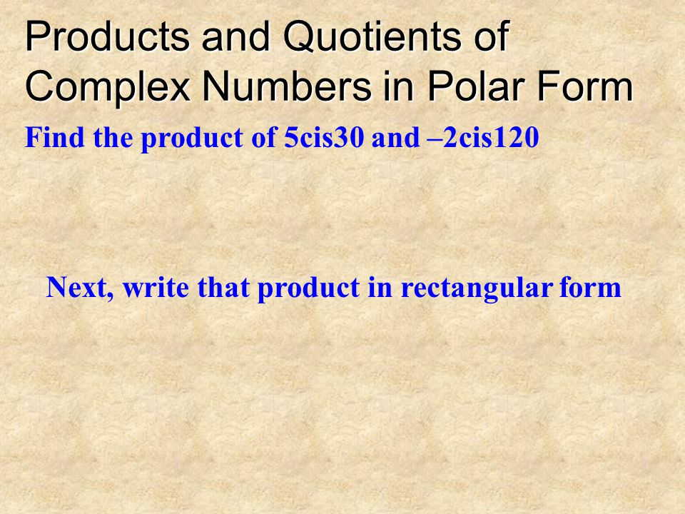 Products and Quotients of Complex Numbers in Polar Form The quotient of two complex numbers, and Can be obtained by using the following formula:
