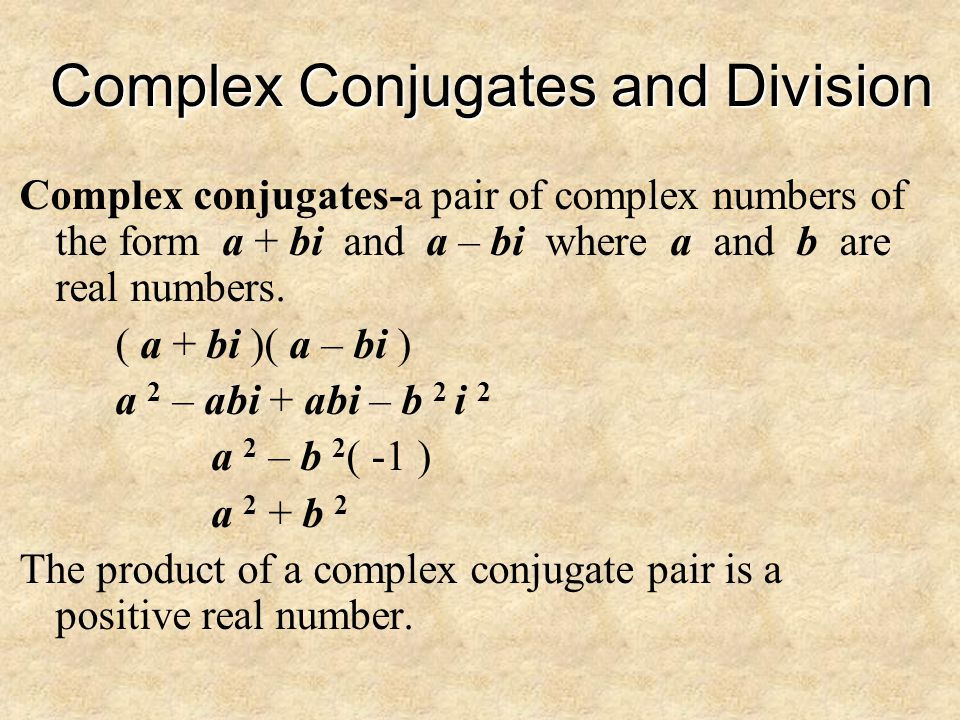 Consider ( 3 + 2i )( 3 – 2i ) 9 – 6i + 6i – 4i 2 9 – 4( -1 ) 9 + 4 13 This is a real number.