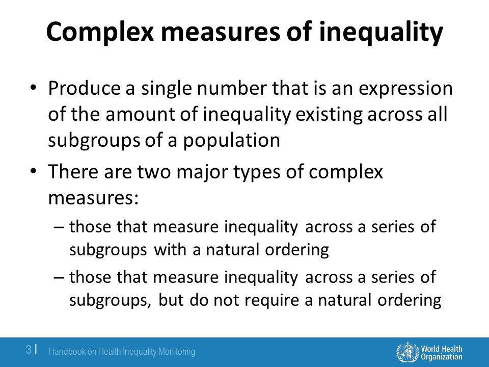 Unweighted and weighted data Weighted data take into account the population size of each subgroup – Feature of complex measures Unweighted data treat each subgroup as equally sized – Feature of simple, pairwise measures and sometimes complex measures TIP Handbook on Health Inequality Monitoring 4  4  