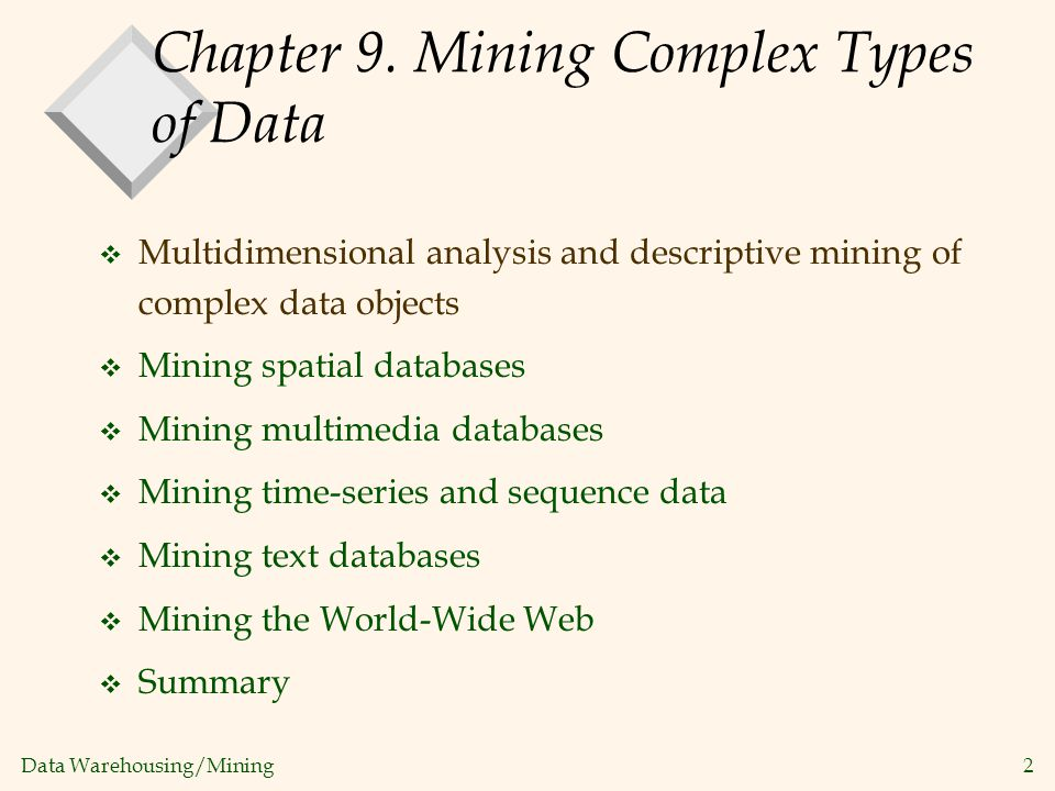 Data Warehousing/Mining 2 Chapter 9. Mining Complex Types of Data v Multidimensional analysis and descriptive mining of complex data objects v Mining