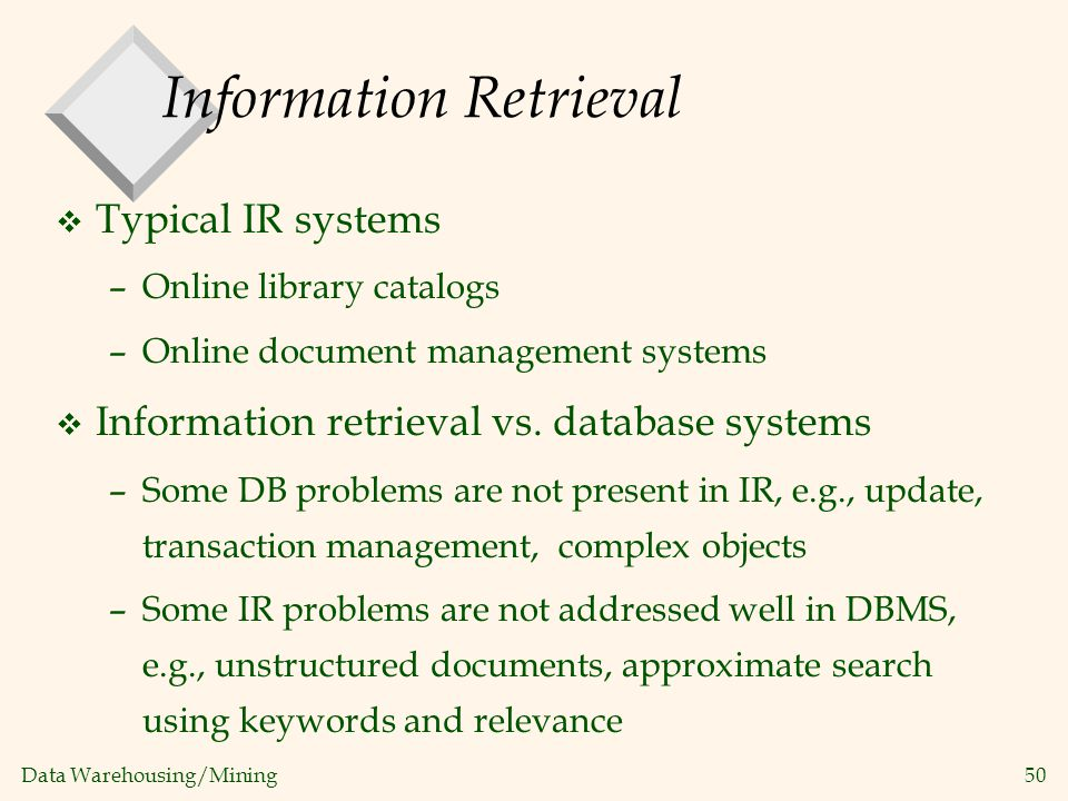 Data Warehousing/Mining 50 Information Retrieval v Typical IR systems –Online library catalogs –Online document management systems v Information retri