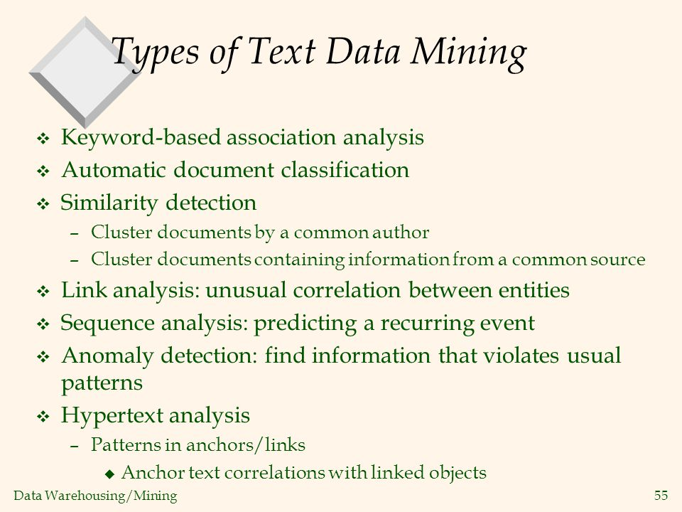 Data Warehousing/Mining 55 Types of Text Data Mining v Keyword-based association analysis v Automatic document classification v Similarity detection –