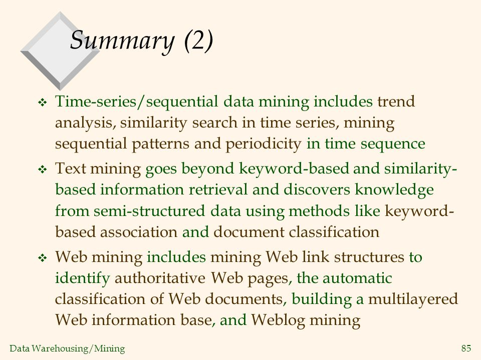 Data Warehousing/Mining 85 Summary (2) v Time-series/sequential data mining includes trend analysis, similarity search in time series, mining sequenti