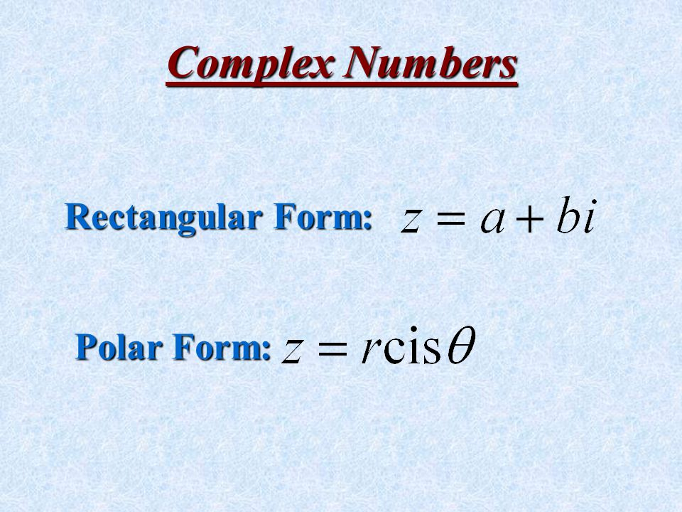 REPRESENTING COMPLEX NUMBERS USING RECTANGULAR VS. POLAR COORDINATES So, We abbreviate this as cis