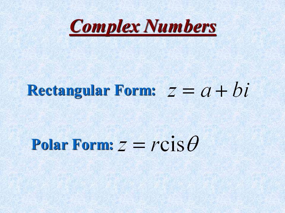 Complex Numbers Rectangular Form: Polar Form: