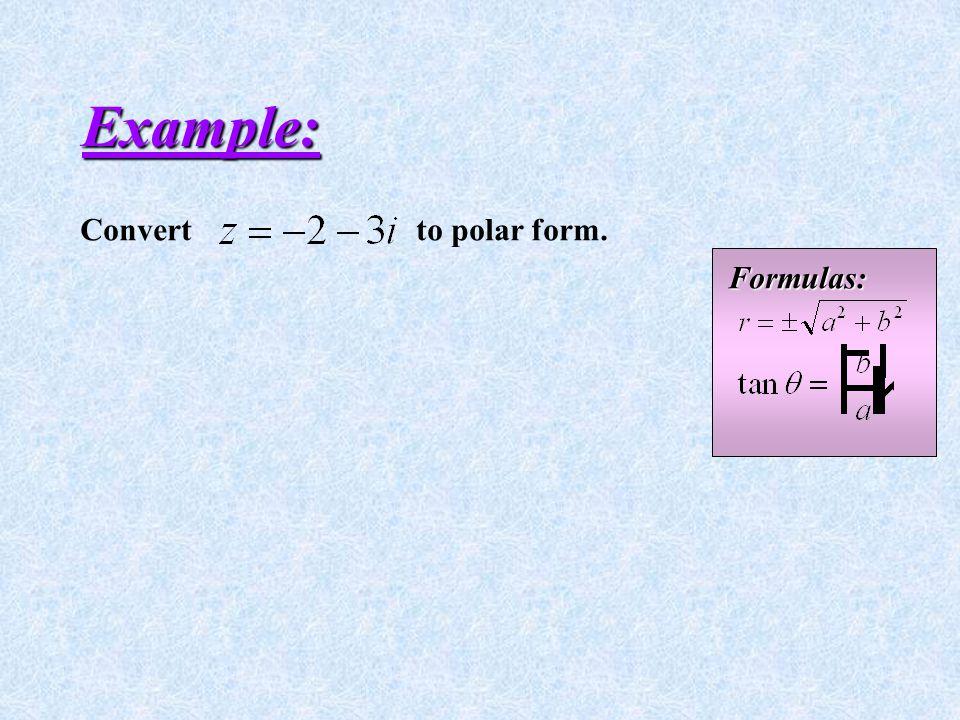 Example: Convert to rectangular form. Formulas: