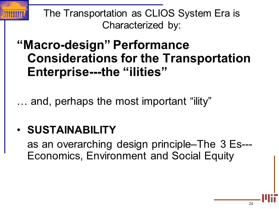24 Macro-design Performance Considerations for the Transportation Enterprise---the ilities … and, perhaps the most important ility SUSTAINABILITY as a