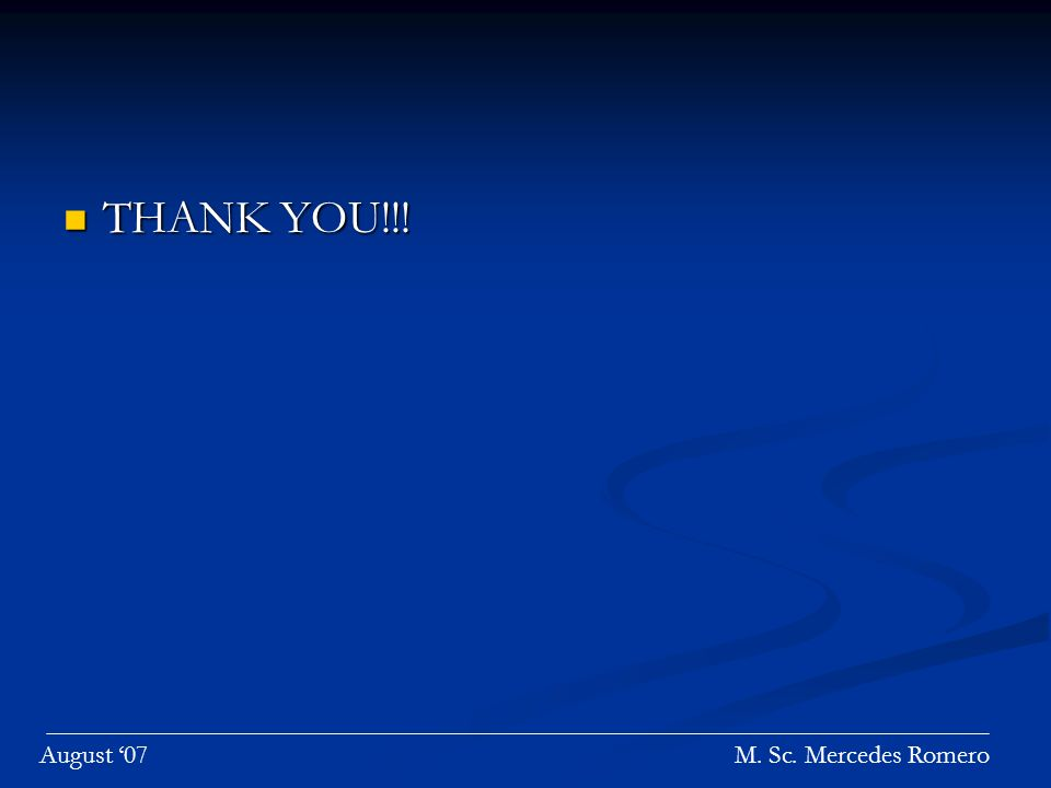THANK YOU!!! THANK YOU!!! M. Sc. Mercedes RomeroAugust 07