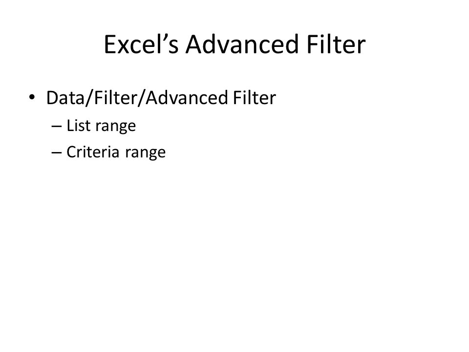 Excels Advanced Filter Data/Filter/Advanced Filter – List range – Criteria range