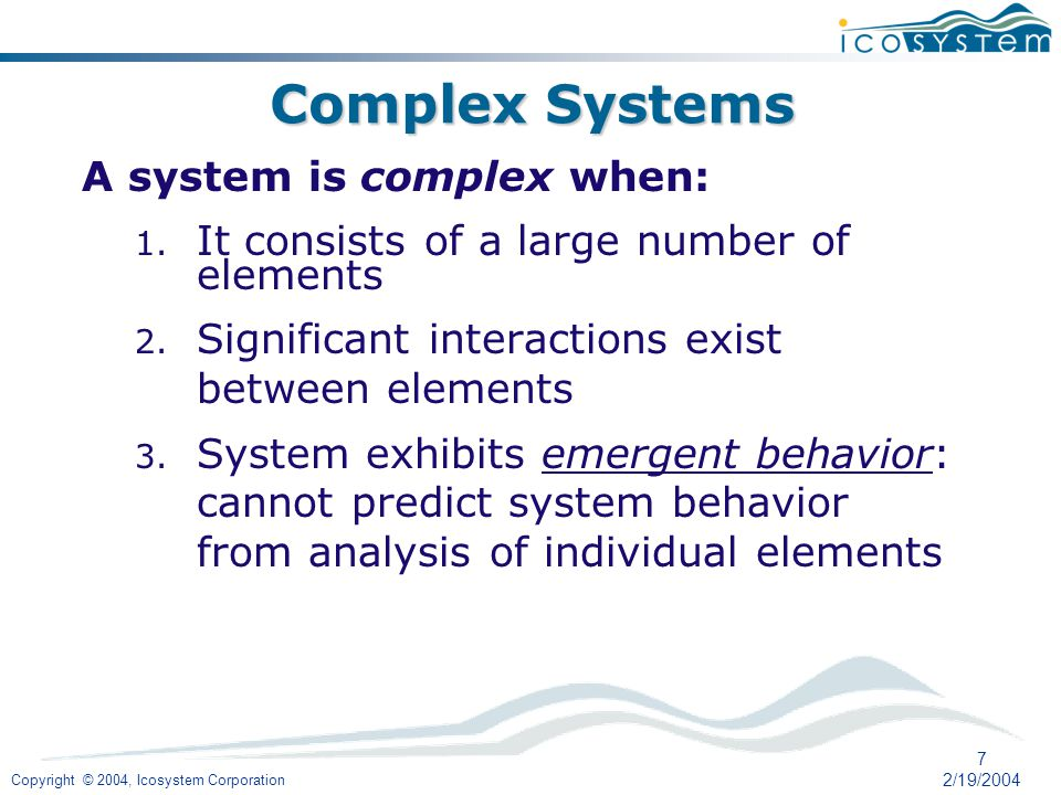 Copyright © 2004, Icosystem Corporation 7 2/19/2004 Complex Systems A system is complex when: 1.