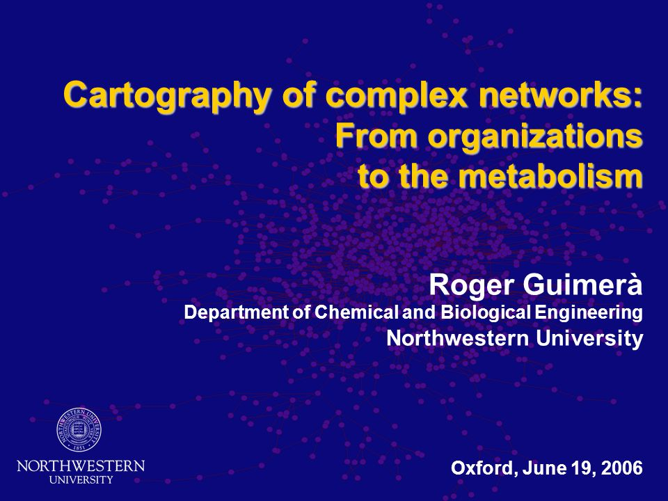 Cartography of complex networks: From organizations to the metabolism Cartography of complex networks: From organizations to the metabolism Roger Guim