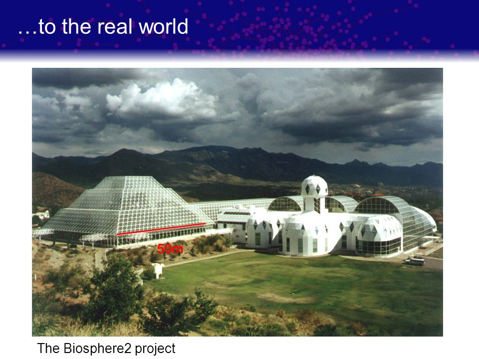 …to the real world The Biosphere2 project
