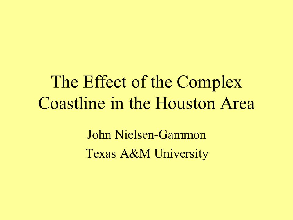 The Effect of the Complex Coastline in the Houston Area John Nielsen-Gammon Texas A&M University