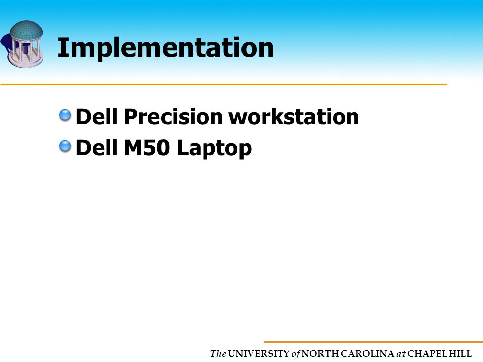 The UNIVERSITY of NORTH CAROLINA at CHAPEL HILL Implementation Dell Precision workstation Dell M50 Laptop
