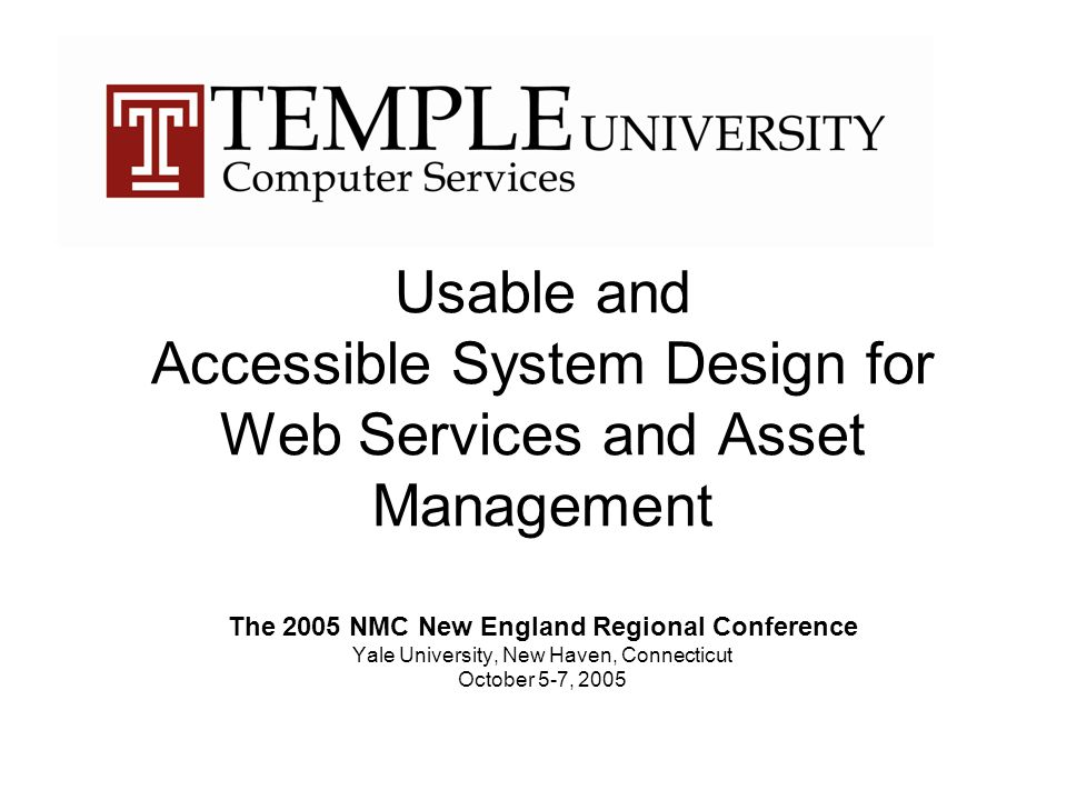 Usable and Accessible System Design for Web Services and Asset Management The 2005 NMC New England Regional Conference Yale University, New Haven, Connecticut October 5-7, 2005