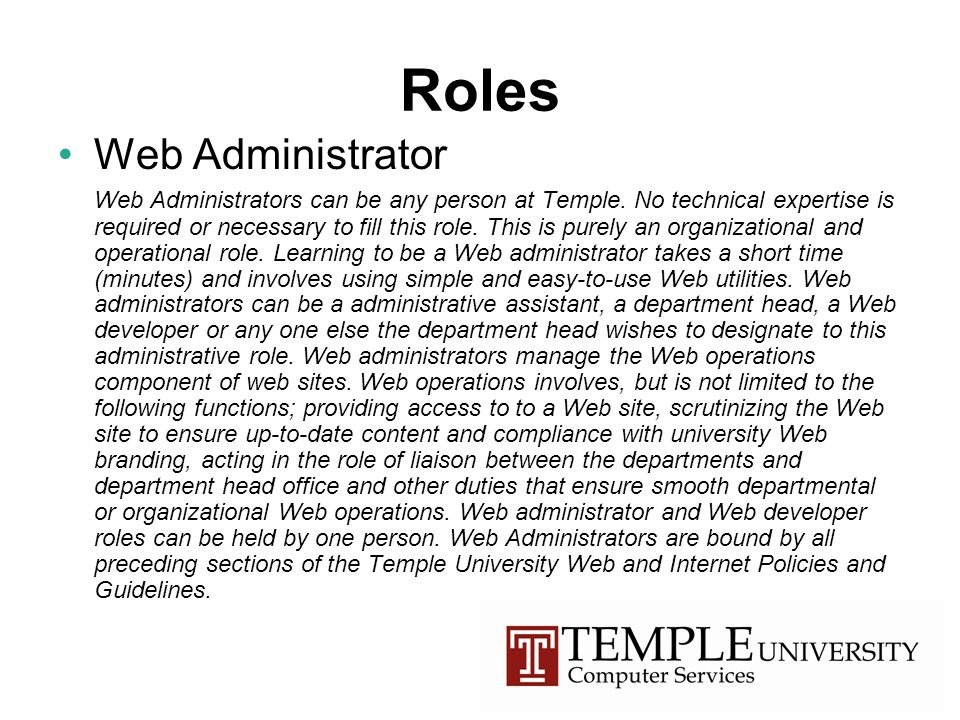 Roles Web Administrator Web Administrators can be any person at Temple.