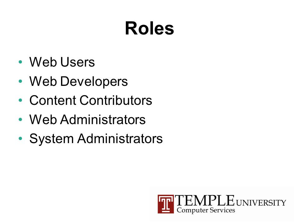 Roles Web Users Web Developers Content Contributors Web Administrators System Administrators