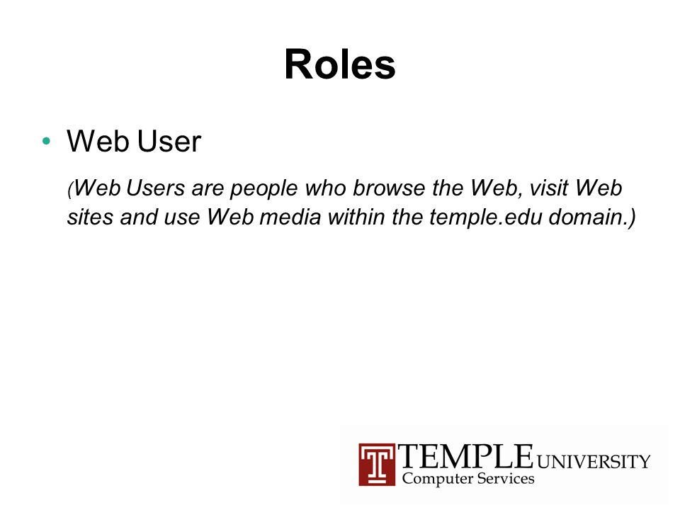 Roles Web User ( Web Users are people who browse the Web, visit Web sites and use Web media within the temple.edu domain.)
