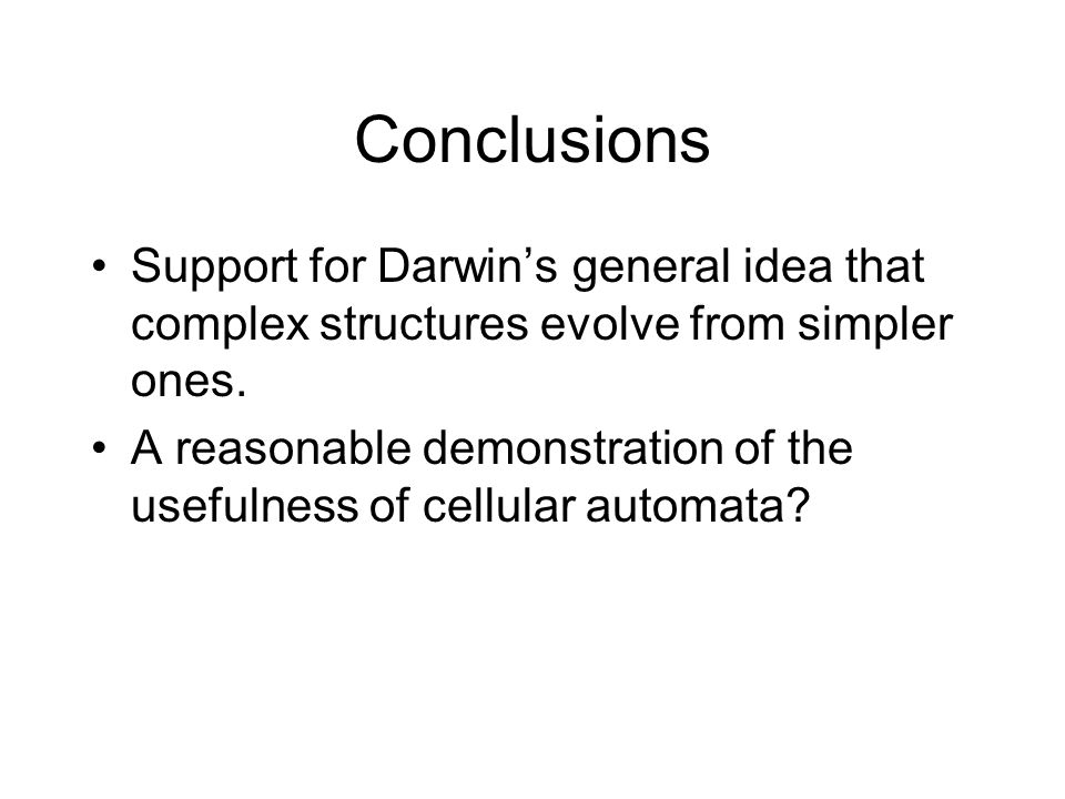 Conclusions Support for Darwins general idea that complex structures evolve from simpler ones.